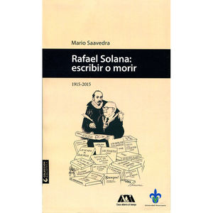 RAFAEL SOLANA ESCRIBIR O MORIR 1915 - 2015 / 2 ED.