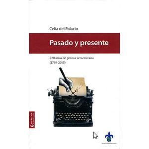 PASADO Y PRESENTE. 220 AÑOS DE PRENSA VERACRUZANA (1795 - 2015)