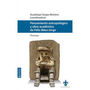 Pensamiento antropológico. Y obra académica de Félix Báez-Jorge. Homenaje