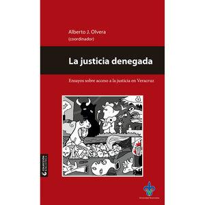 JUSTICIA DENEGADA, LA. ENSAYOS SOBRE ACCESO A LA JUSTICIA EN VERACRUZ
