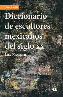 DICCIONARIO DE ESCULTORES MEXICANOS DEL SIGLO XX / TOMO II (G - M)