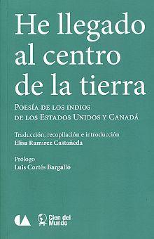 HE LLEGADO AL CENTRO DE LA TIERRA. POESIA DE LOS INDIOS DE LOS ESTADOS UNIDOS Y CANADA
