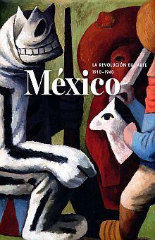 MEXICO LA REVOLUCION DEL ARTE 1910 - 1940 / PD.