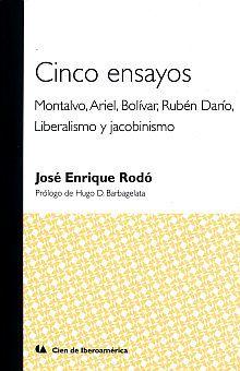 CINCO ENSAYOS. MONTALVO ARIEL BOLIVAR RUBEN DARIO LIBERALISMO Y JACOBINISMO