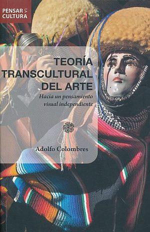 TEORIA TRANSCULTURAL DEL ARTE. HACIA UN PENSAMIENTO VISUAL INDEPENDIENTE