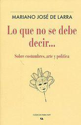 QUE NO SE DEBE DECIR, LO. SOBRE COSTUMBRES ARTE Y POLITICA