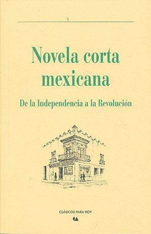 NOVELA CORTA MEXICANA. DE LA INDEPENDENCIA A LA REVOLUCION