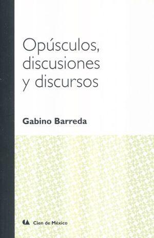 OPUSCULOS DISCUSIONES Y DISCURSOS