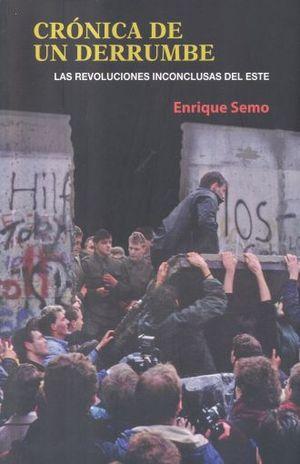 CRONICA DE UN DERRUMBE. LAS REVOLUCIONES INCONCLUSAS DEL ESTE