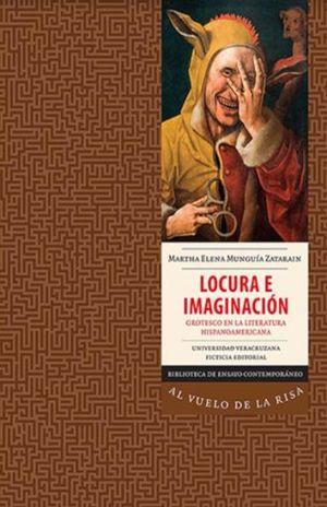 LOCURA E IMAGINACION. GROTESCO EN LA LITERATURA HISPANOAMERICANA