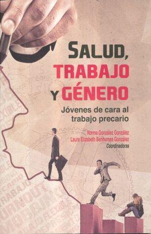 SALUD TRABAJO Y GENERO. JOVENES DE CARA AL TRABAJO PRECARIO