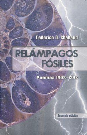RELAMPAGOS FOSILES. POEMAS 1982 - 2012 / 2 ED.