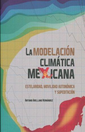 MODELACION CLIMATICA MEXICANA, LA. ESTELARIDAD MOVILIDAD AUTONOMICA Y SUPEDITACION