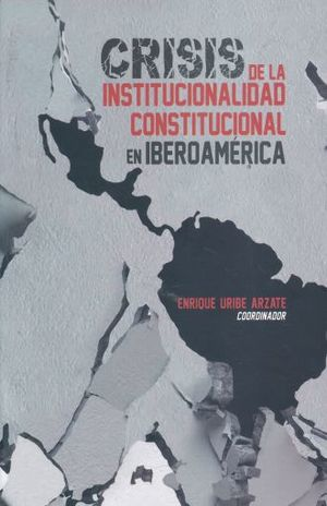 CRISIS DE LA INSTITUCIONALIDAD CONSTITUCIONAL EN IBEROAMERICA