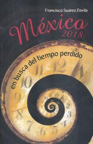 MEXICO 2018 EN BUSCA DEL TIEMPO PERDIDO