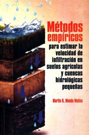 METODOS EMPIRICOS PARA ESTIMAR LA VELOCIDAD DE INFILTRACION EN SUELOS AGRICOLAS Y CUENCAS HIDROLOGICAS PEQUEÑAS