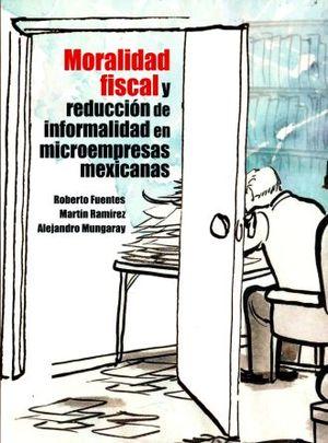 MORALIDAD FISCAL Y REDUCCION DE INFORMALIDAD EN MICROEMPRESAS MEXICANAS