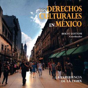 DERECHOS CULTURALES EN MEXICO, LOS. LA EXPERIENCIA DE LA CDMX