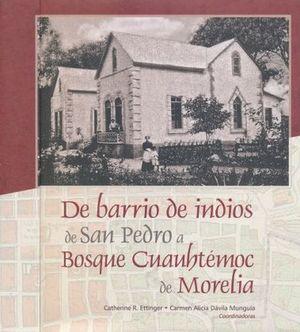 DE BARRIO DE INDIOS DE SAN PEDRO A BOSQUE CUAUHTEMOC DE MORELIA / 2 ED. / PD.