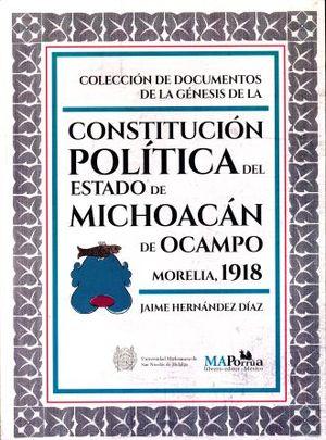 COLECCION DE DOCUMENTOS DE LA GENESIS DE LA CONSTITUCION POLITICA DEL ESTADO DE MICHOACAN DE OCAMPO MORELIA 1918