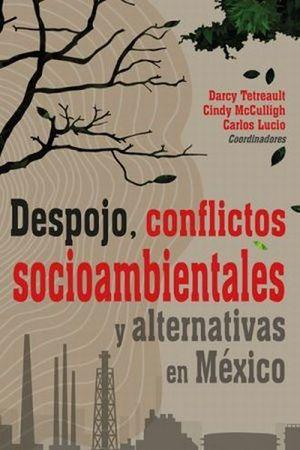 DESPOJO CONFLICTOS SOCIOAMBIENTALES Y ALTERNATIVAS EN MEXICO