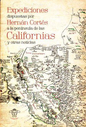 EXPEDICIONES DISPUESTAS POR HERNAN CORTES A LA PENINSULA DE LAS COLONIAS CALIFORNIANAS Y OTRAS NOTICIAS