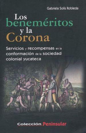 BENEMERITOS Y LA CORONA, LOS. SERVICIOS Y RECOMPENSAS EN LA CONFORMACION DE LA SOCIEDAD COLONIAL