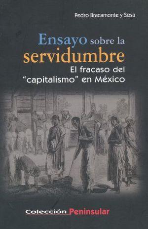 ENSAYO SOBRE LA SERVIDUMBRE. EL FRACASO DEL CAPITALISMO EN MEXICO