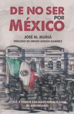 DE NO SER POR MEXICO. AYUDA A TANTOS EXILIADOS REPUBLICANOS