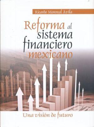 REFORMA AL SISTEMA FINANCIERO MEXICANO. UNA VISION DEL FUTURO / PD.