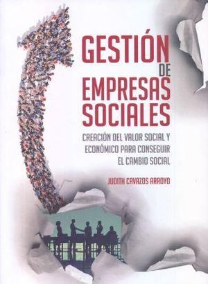 GESTION DE EMPRESAS SOCIALES. CREACION DEL VALOR SOCIAL Y ECONOMICO PARA CONSEGUIR EL CAMBIO SOCIAL