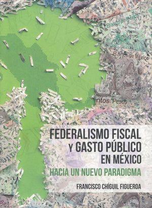 FEDERALISMO FISCAL Y GASTO PUBLICO EN MEXICO