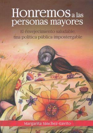 HONREMOS A LAS PERSONAS MAYORES. EL ENVEJECIMIENTO SALUDABLE UNA POLITICA PUBLICA IMPOSTERGABLE