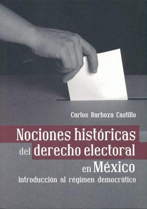 NOCIONES HISTORICAS DEL DERECHO ELECTORAL EN MEXICO. INTRODUCCION AL REGIMEN DEMOCRATICO