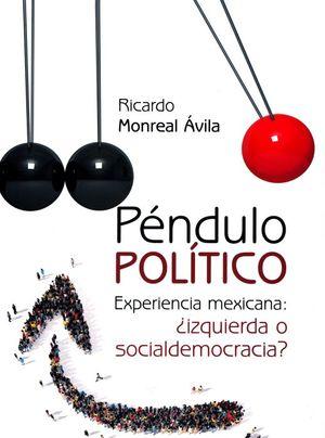 Péndulo político. Experiencia mexicana: ¿izquierda o socialdemocracia? / Pd.