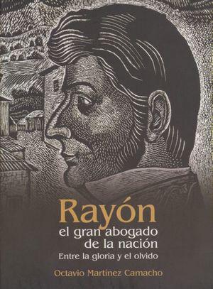 Rayón el gran abogado de la nación. Entre la gloria y el olvido