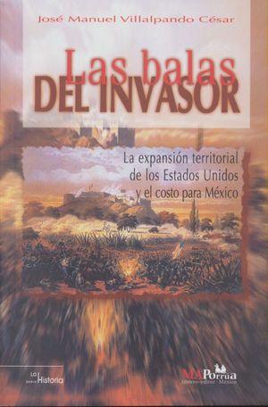 Las balas del invasor. La expansión territorial de los Estados Unidos y el costo para México / 2 ed.