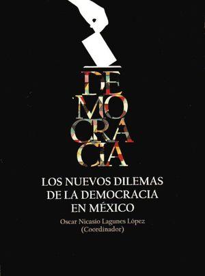 DEMOCRACIA. LOS NUEVOS DILEMAS DE LA DEMOCRACIA EN MEXICO