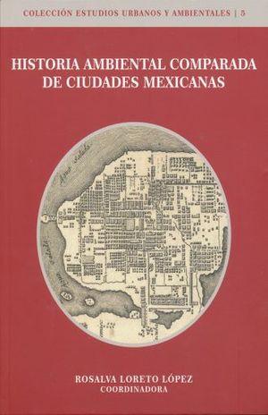 HISTORIA AMBIENTAL COMPARADA DE CIUDADES MEXICANAS