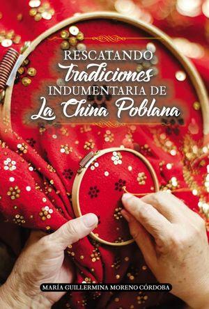 RESCATANDO TRADICIONES. INDUMENTARIA DE LA CHINA POBLANA