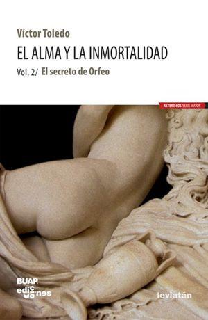 ALMA Y LA INMORTALIDAD, EL. EL SECRETO DE ORFEO / VOL. 2