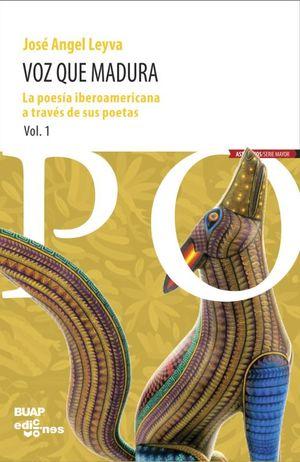 VOZ QUE MADURA. LA POESIA IBEROAMERICANA A TRAVES DE SUS POETAS / VOL. 1