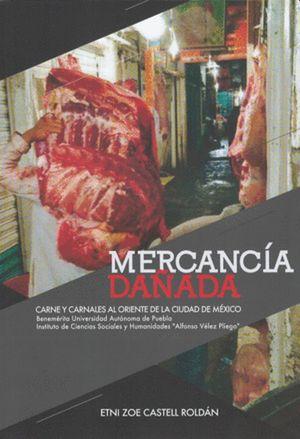 Mercancia dañada. Carne y carnales al oriente de la Ciudad de México