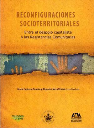 Reconfiguraciones socioterritoriales. Entre el despojo capitalista y las Resistencias Comunitarias