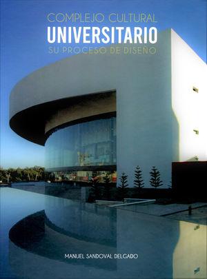 Complejo Cultural Universitario. Su proceso de diseño / pd.