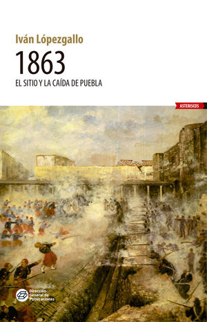 1863. El sitio y la caída de Puebla
