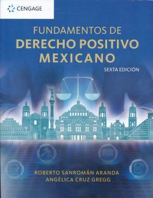 FUNDAMENTOS DE DERECHO POSITIVO MEXICANO / 6 ED.