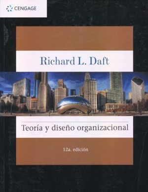 TEORIA Y DISEÑO ORGANIZACIONAL / 12 ED.