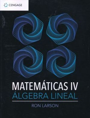 MATEMATICAS 4. ALGEBRA LINEAL / 2 ED.