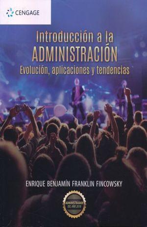 INTRODUCCION A LA ADMINISTRACION. EVOLUCION APLICACIONES Y TENDENCIAS